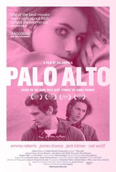 Palo Alto - I am so excited for this film. The book was spectacular and I know this will be also.
