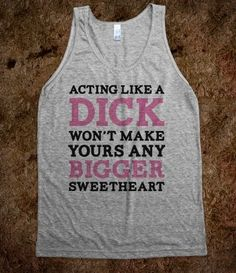 I really want to get this shirt, and just wear it around the house when hubby is not so nice!!