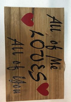 All Of Me Loves All Of You Sign/Wooden Sign Decor/Wooden Vinyl Sign