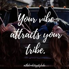 """""""Your vibe attracts your tribe."""""""