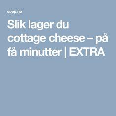 Slik lager du cottage cheese – på få minutter   EXTRA