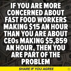 When top management is earning outrageous amounts, yet the workers asking for a livable wage is out of the Question - Something is WRONG!!