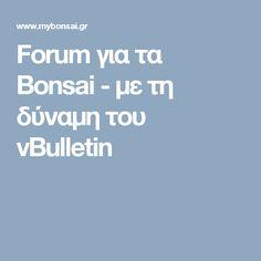 Forum για τα Bonsai - με τη δύναμη του vBulletin
