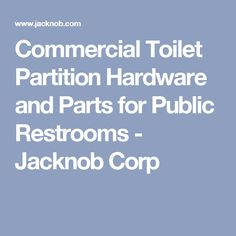 Commercial Toilet Partition Hardware and Parts for Public Restrooms - Jacknob Corp