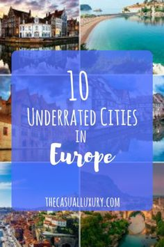 11 Underrated European Cities to Add to Your Agenda - The Casual Luxury