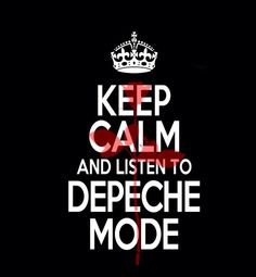 Keep calm & listen to Depeche Mode