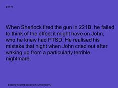 Okay, just saying, John didn't actually have PTSD. Sherlock pointed that out.