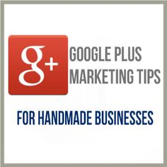Google Plus Marketing Tips For Handmade Businesses.  Check this infographic below that lays out the steps you need to take to use Google's social network for your marketing needs. http://www.craftmakerpro.com/marketing-tips/google-plus-marketing-tips-handmade-businesses/