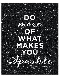 "Positive Quotes : QUOTATION - Image : Quotes Of the day - Description ""Do More of What Makes You Sparkle!"" print Sharing is Caring - Don't forget to share this quote Great Quotes, Quotes To Live By, Me Quotes, Motivational Quotes, Inspirational Quotes, The Words, Sparkle Quotes, Glitter Quote, Inspiration Quotes"
