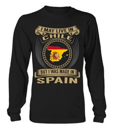 I May Live in Chile But I Was Made in Spain Country T-Shirt V3 #SpainShirts