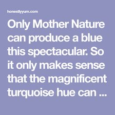 Only Mother Nature can produce a blue this spectacular. So it only makes sense that the magnificent turquoise hue can be replicated using a single natural ingredient . . .