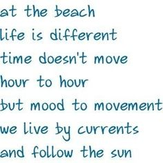 "Beach Life, and how I try to keep that ""time"" going when we return home.. all summer long."