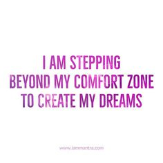 Todays Mantra: I AM stepping beyond my comfort zone to create my dreams. #iam #mantra #iammantra #dreams #courage #comfortzone #intention #affirmation #prayer #meditation #vibehigher