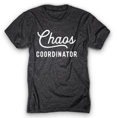 075bb45a9a8 Chaos Coordinator Chaos Coordinator, Funny Shirts, Cool Shirts, Sassy Shirts,  T Shirts