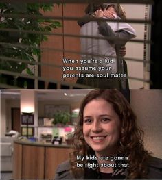 And be there for each other during tough times.   21 Truths Jim And Pam Taught You About Love