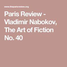 Paris Review - Vladimir Nabokov, The Art of Fiction No. 40