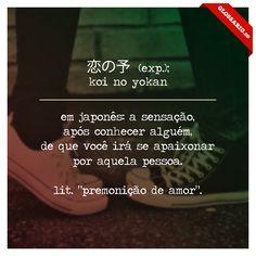 """KOI NO YOKAN (exp.); em japonês: a sensação, após conhecer alguém, de que você irá se apaixonar por aquela pessoa. lit. """"premonição de amor""""."""