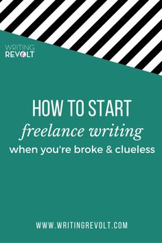How to Start Freelance Writing When You're Broke And Clueless (tips for freelance writers) | Writing Revolt