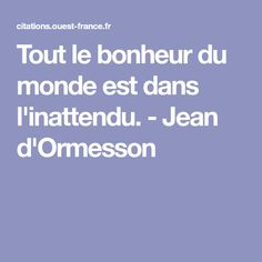 Tout le bonheur du monde est dans l'inattendu. - Jean d'Ormesson Insta Story, Jeans, Bonheur, Everything, Jeans Pants, Blue Jeans, Denim Jeans