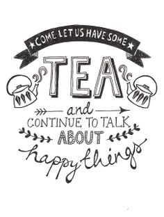 Quote of the Day :: Come let us have some tea and continue to talk about happy things Zitat des Tages: Komm, lass uns etwas Tee trinken und weiter über glückliche Dinge reden Books And Tea, Cuppa Tea, My Cup Of Tea, The Words, Typography Inspiration, Typography Prints, Quotes To Live By, Tea Cups, Let It Be