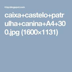 caixa+castelo+patrulha+canina+A4+300.jpg (1600×1131)