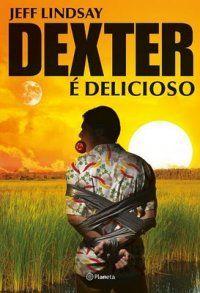 Despertar Literal : Resenha: Dexter é Delicioso, Jeffrey Lindsay