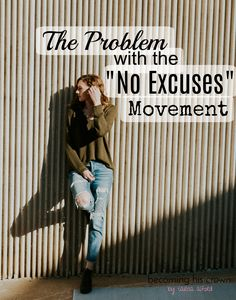 """Ever find yourself stressing over your mile long to-do list that you MUST get done because....no excuses, right? Been there, done that! Click through to read why I think the """"no excuses"""" movement is a big problem!"""