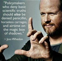 Policymakers who deny basic scientific truths should also be denied penicillin, horseless carriages, and airtime on the magic box of shadows - Joss Whedon Insightful Quotes, Inspiring Quotes, Sounds Good To Me, Joss Whedon, Wisdom Quotes, Atheist Quotes, Life Quotes, Thought Provoking, Feminism