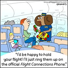 Enjoy hundreds of flight crew and passenger themed cartoons, created by current flight attendant Kelly Kincaid. Airline Humor, Airline Tickets, Flight Connections, Flight Attendant Humor, Laugh Till You Cry, Aviation Humor, Impatience, Jet Lag, Cabin Crew