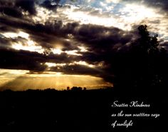 Scatter kindness as the sun scatters rays of sunlight