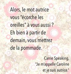 """Citation de """"Je m'appelle Caroline et je suis autrice."""""""