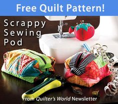 Scrappy Sewing Pod  Download from Quilter's World. Click on the photo to access the free pattern. Sign up for this free newsletter here: AnniesNewsletters.com.