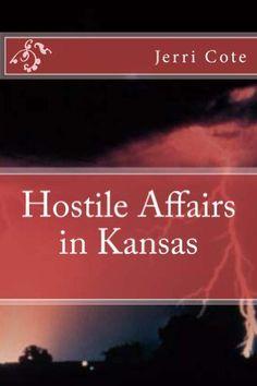 Hostile Affairs in Kansas by Jerri Cote, http://www.amazon.com/dp/B00B1ZV6A6/ref=cm_sw_r_pi_dp_uF9Rrb19263NE