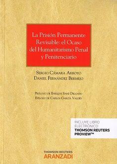 La prisión permanente revisable : el ocaso del humanitarismo penal y penitenciario / Sergio Cámara Arroyo, Daniel Fernández Bermejo. - 2016