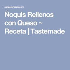 Ñoquis Rellenos con Queso ~ Receta | Tastemade