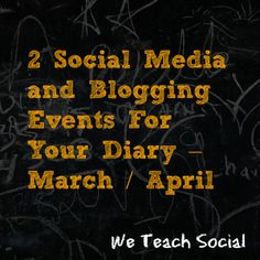 2 Social Media and Blogging Events For Your Diary – March / April