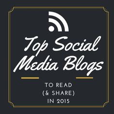 Are you looking for content to learn from or share with your community? Here are my Top Social Media Blogs to Read in 2015