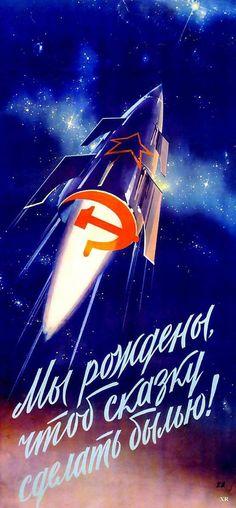 """""""We we born to make a fairy tale come true"""", a Soviet propaganda poster"""