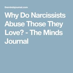Why Do Narcissists Abuse Those They Love? - The Minds Journal