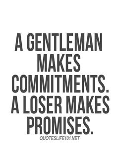 A #Gentleman makes commitments. A loser makes promises.