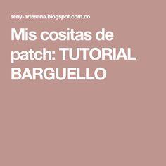 Mis cositas de patch: TUTORIAL BARGUELLO