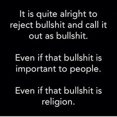 Yep. It's not just alright, it's an absolute must. People need to be made aware of the hypocrisy and evil they're spreading in the name of their religion. This zombie mentality is not only ignorant, it's becoming more and more offensive as I get older and wiser.