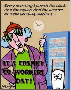 Whether you have them or you are one, it's Cranky Co-workers Day! 10/27