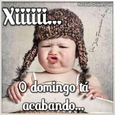 Xiiiii... O domingo tá acabando...