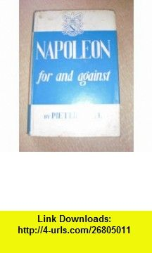 Napoleon For and Against (Bedford Historical Series, No. 12) Pieter Geyl, Olive Renier ,   ,  , ASIN: B0000CI9IU , tutorials , pdf , ebook , torrent , downloads , rapidshare , filesonic , hotfile , megaupload , fileserve