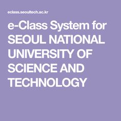 e-Class System for SEOUL NATIONAL UNIVERSITY OF SCIENCE AND TECHNOLOGY University Of Sciences, Science And Technology, Seoul, Soul Music