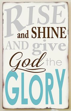 Give God the glory. ♫ Rise and shine and give God the glory! Faith Quotes, Bible Quotes, Distressed Wood Signs, Bible Verse Art, Typography, Lettering, Rustic Signs, Christian Inspiration, How To Distress Wood