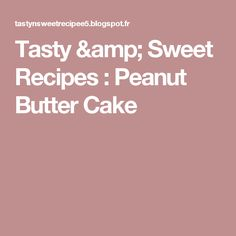 Tasty & Sweet Recipes : Peanut Butter Cake