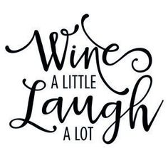 Silhouette Design Store - View Design wine a little laugh a lot phrase Wein Parties, Different Types Of Wine, Party Quotes, Wine Quotes, Wine Sayings, Funny Sayings, Funny Memes, Wine Night, Shopping