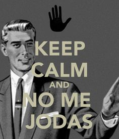KEEP CALM AND NO ME  JODAS  #backoff